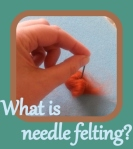 What is needle felting