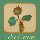 Needle felted leaves tutorial
